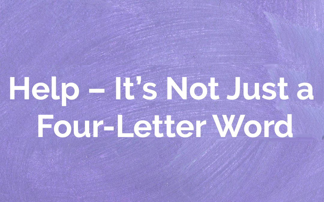 Help – It's Not Just a Four-Letter Word